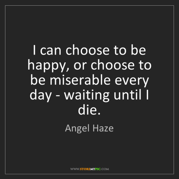 Angel Haze: I can choose to be happy, or choose to be miserable every...