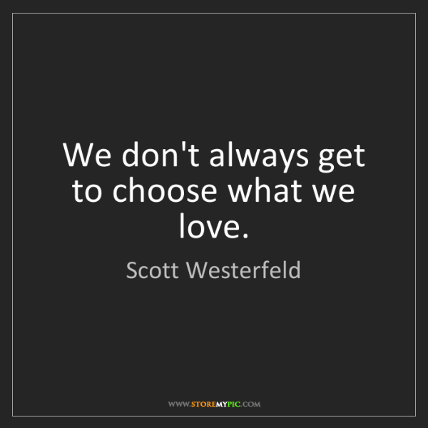 Scott Westerfeld: We don't always get to choose what we love.