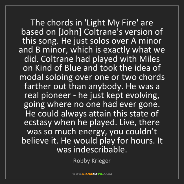 Robby Krieger: The chords in 'Light My Fire' are based on [John] Coltrane's...