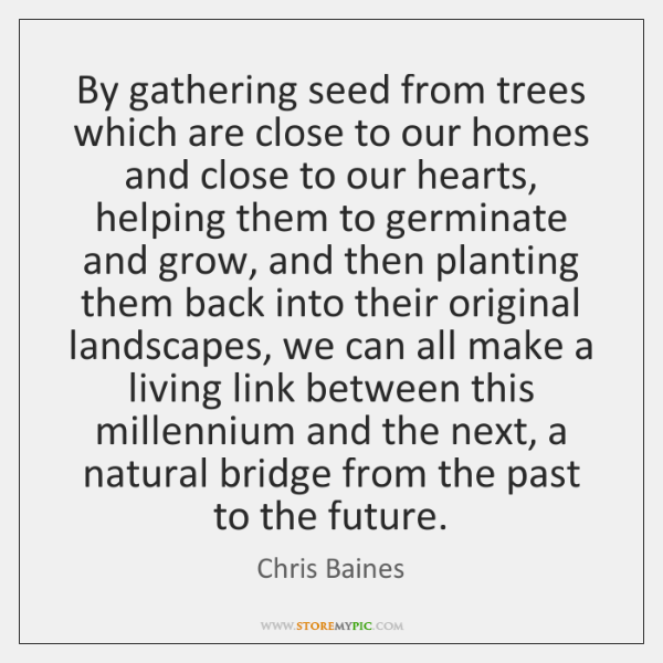 By gathering seed from trees which are close to our homes and ...