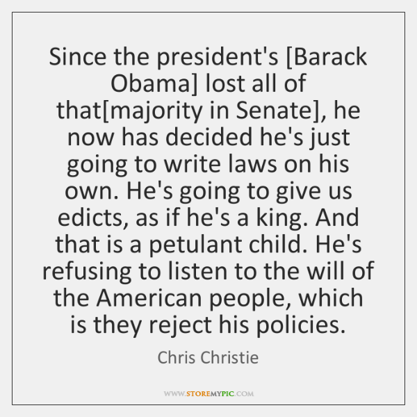 Since the president's [Barack Obama] lost all of that[majority in Senate], ...