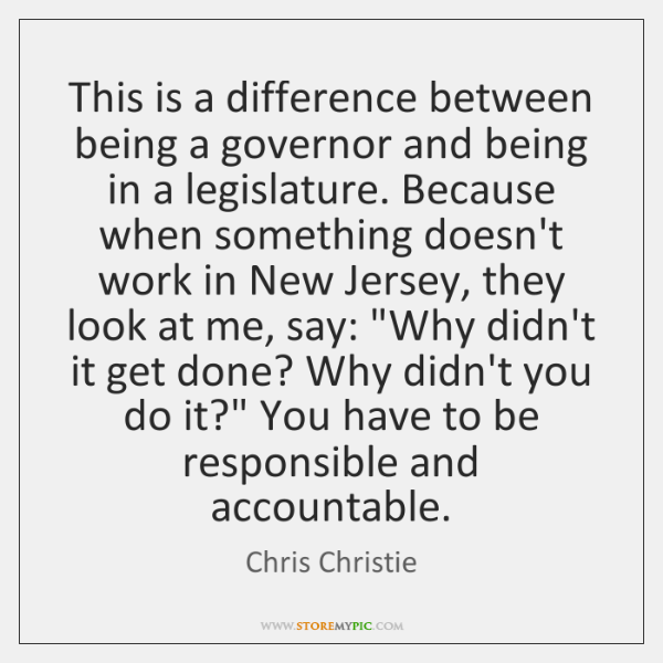 This is a difference between being a governor and being in a ...