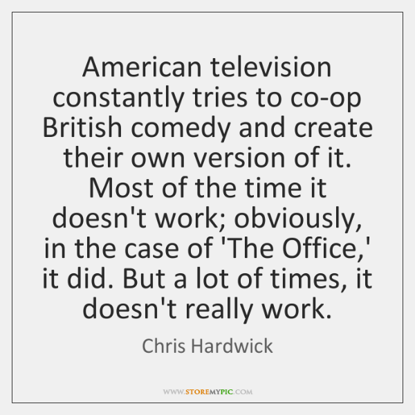 American television constantly tries to co-op British comedy and create their own ...