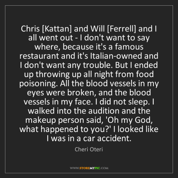 Cheri Oteri: Chris [Kattan] and Will [Ferrell] and I all went out...