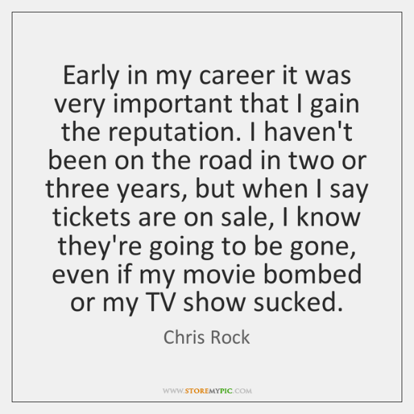 Early in my career it was very important that I gain the ...