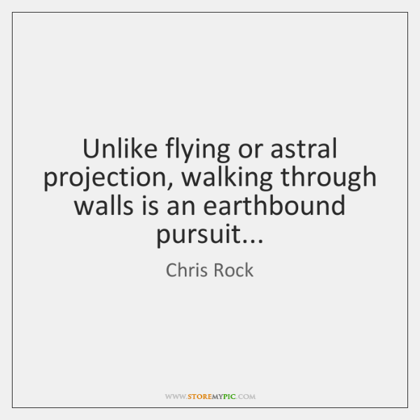Unlike flying or astral projection, walking through walls is an earthbound pursuit...