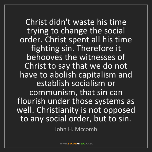 John H. Mccomb: Christ didn't waste his time trying to change the social...