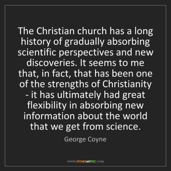George Coyne: The Christian church has a long history of gradually...