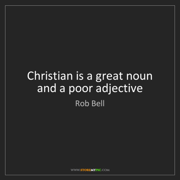 Rob Bell: Christian is a great noun and a poor adjective