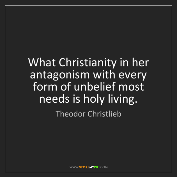Theodor Christlieb: What Christianity in her antagonism with every form of...