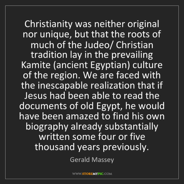 Gerald Massey: Christianity was neither original nor unique, but that...