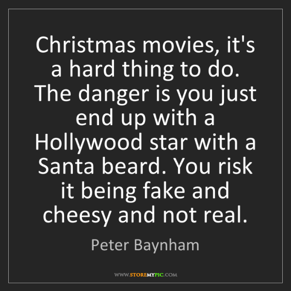Peter Baynham: Christmas movies, it's a hard thing to do. The danger...