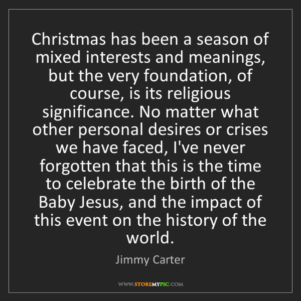 Jimmy Carter: Christmas has been a season of mixed interests and meanings,...