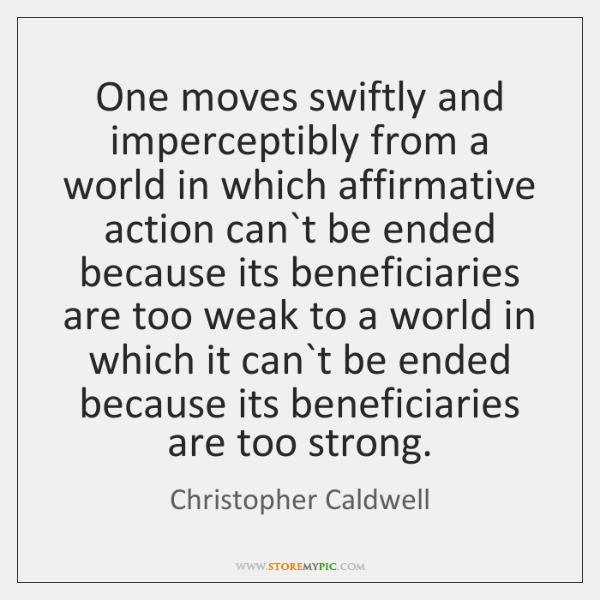One moves swiftly and imperceptibly from a world in which affirmative action ...