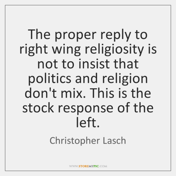 The proper reply to right wing religiosity is not to insist that ...