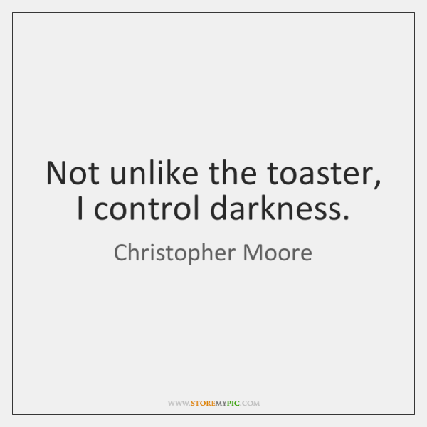 Not unlike the toaster, I control darkness.
