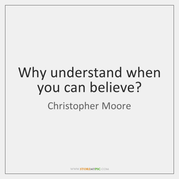 Why understand when you can believe?
