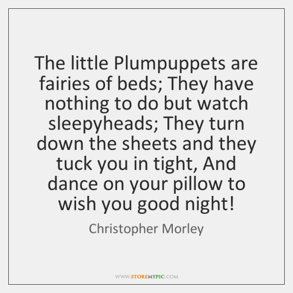 The little Plumpuppets are fairies of beds; They have nothing to do ...