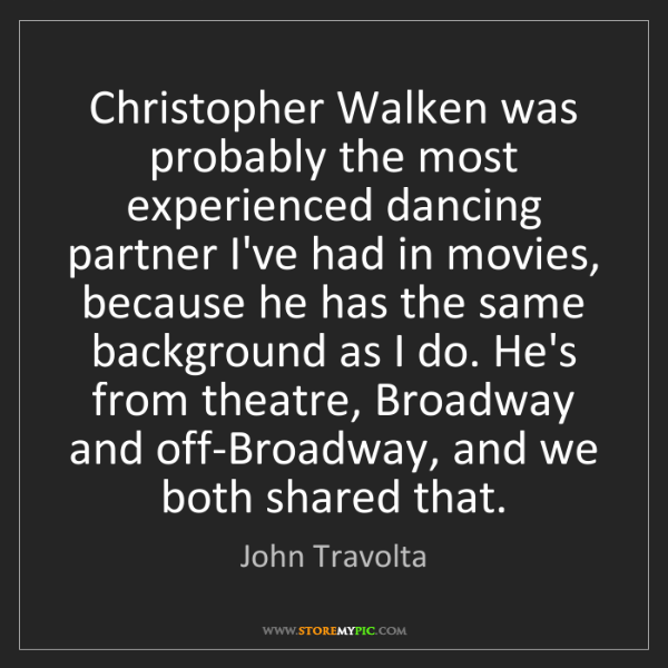 John Travolta: Christopher Walken was probably the most experienced...