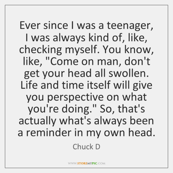 Ever since I was a teenager, I was always kind of, like, ...