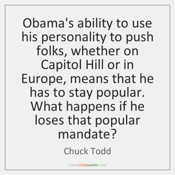 Obama's ability to use his personality to push folks, whether on Capitol ...