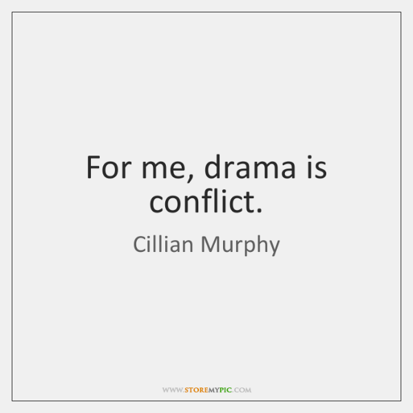 For me, drama is conflict.