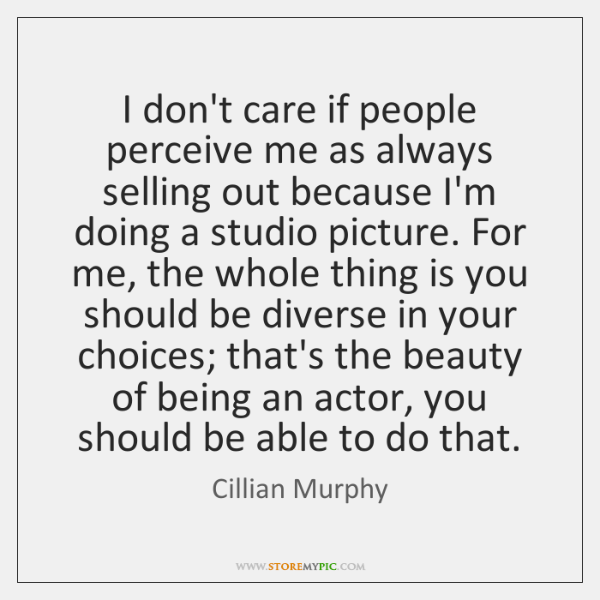I don't care if people perceive me as always selling out because ...