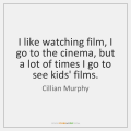 cillian-murphy-i-like-watching-film-i-go-to-quote-on-storemypic-9ea1e