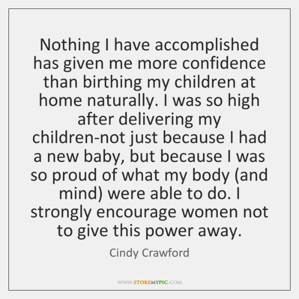 Nothing I have accomplished has given me more confidence than birthing my ...