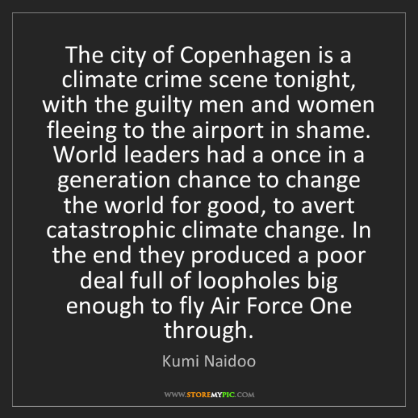 Kumi Naidoo: The city of Copenhagen is a climate crime scene tonight,...