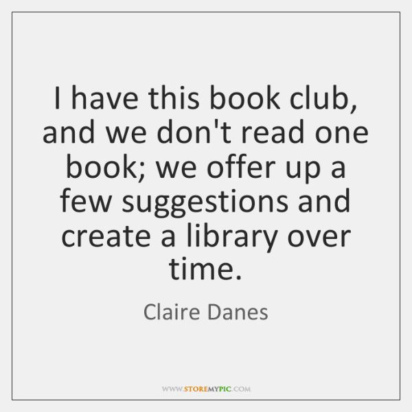 I have this book club, and we don't read one book; we ...
