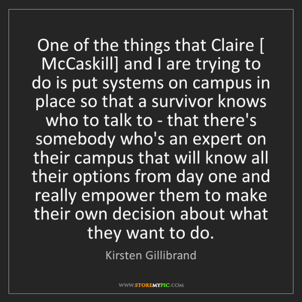 Kirsten Gillibrand: One of the things that Claire [ McCaskill] and I are...