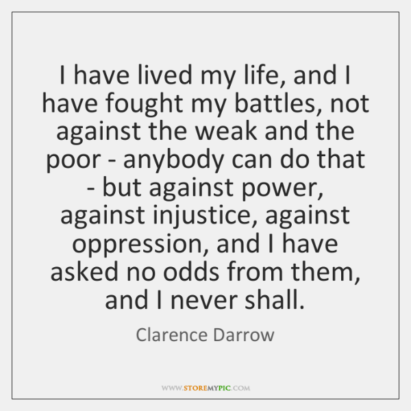 I have lived my life, and I have fought my battles, not ...