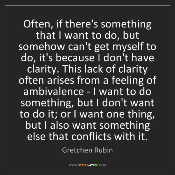Gretchen Rubin: Often, if there's something that I want to do, but somehow...