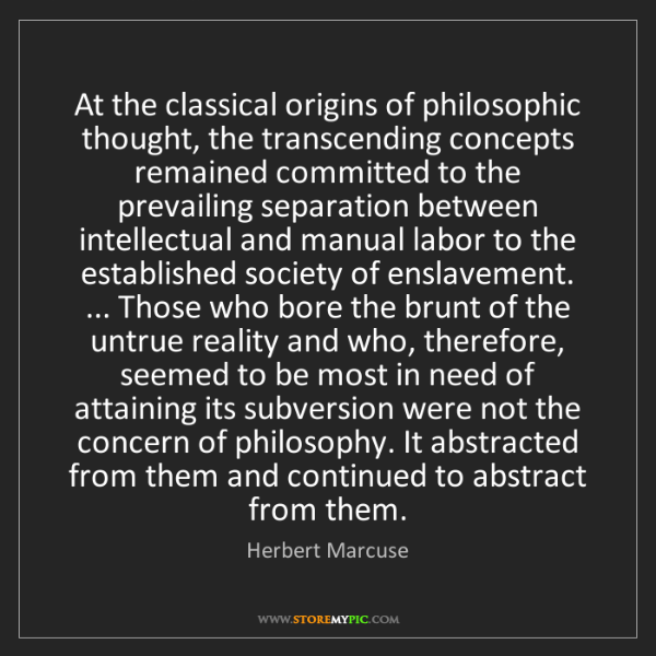 Herbert Marcuse: At the classical origins of philosophic thought, the...