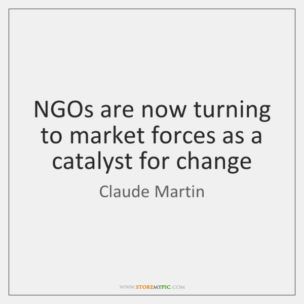 NGOs are now turning to market forces as a catalyst for change