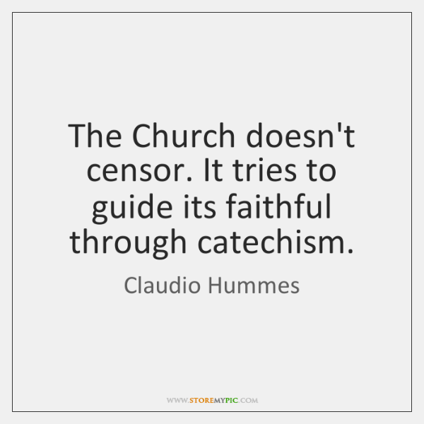 The Church doesn't censor. It tries to guide its faithful through catechism.