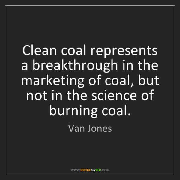 Van Jones: Clean coal represents a breakthrough in the marketing...