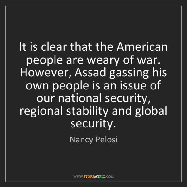 Nancy Pelosi: It is clear that the American people are weary of war....