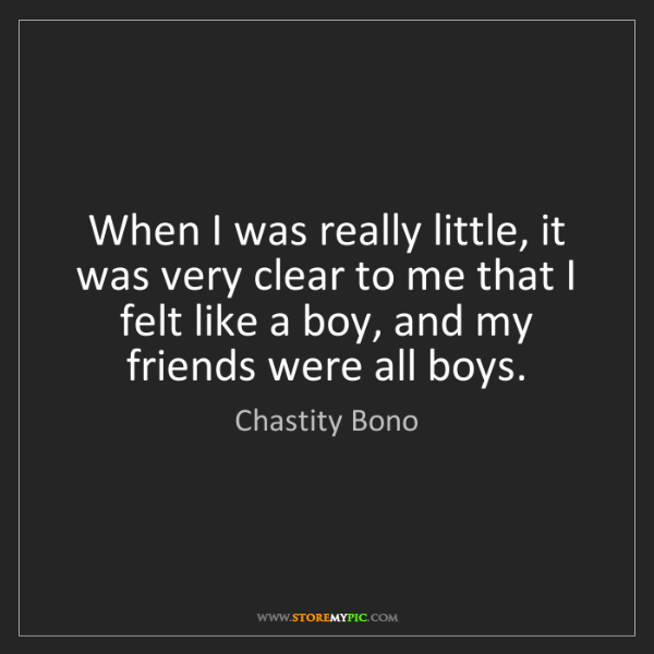 Chastity Bono: When I was really little, it was very clear to me that...
