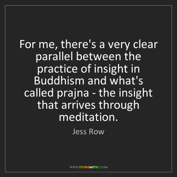 Jess Row: For me, there's a very clear parallel between the practice...
