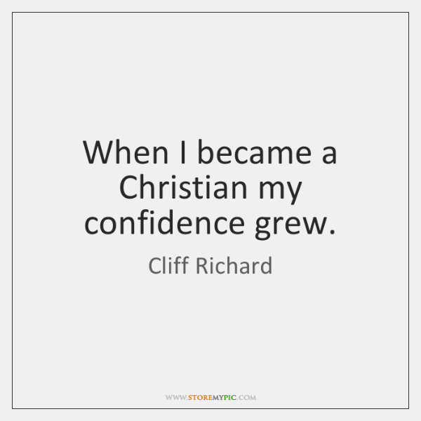 When I became a Christian my confidence grew.