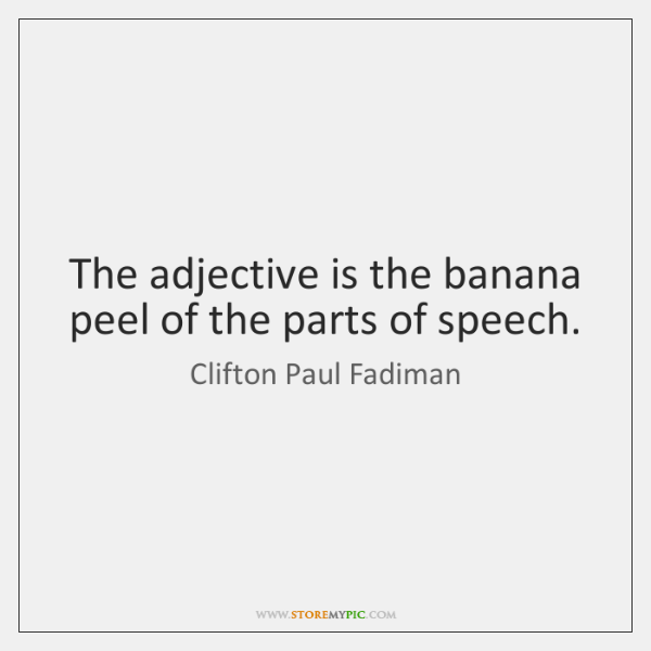 The adjective is the banana peel of the parts of speech.