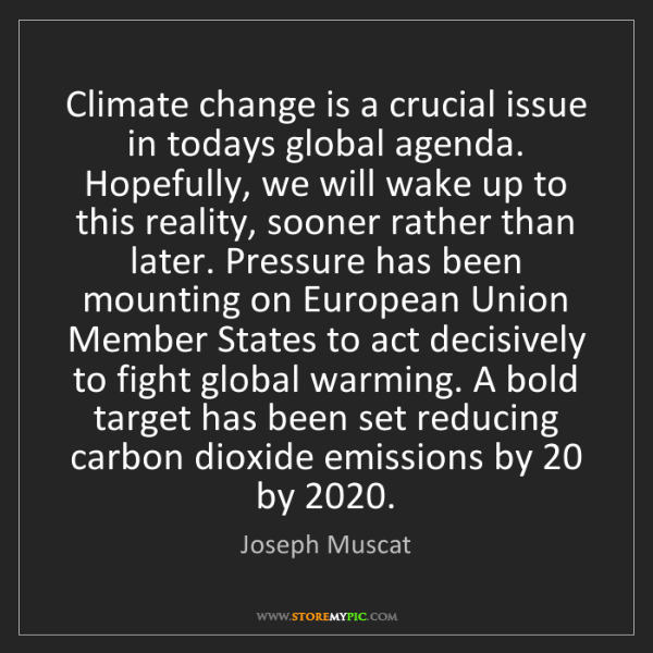 Joseph Muscat: Climate change is a crucial issue in todays global agenda....