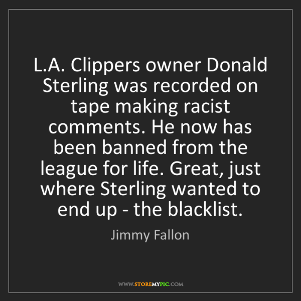 Jimmy Fallon: L.A. Clippers owner Donald Sterling was recorded on tape...