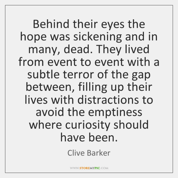 Behind their eyes the hope was sickening and in many, dead. They ...