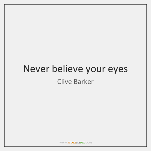 Never believe your eyes