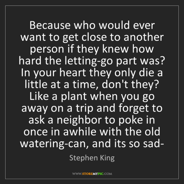 Stephen King: Because who would ever want to get close to another person...