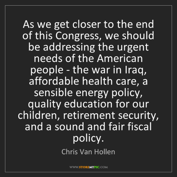 Chris Van Hollen: As we get closer to the end of this Congress, we should...