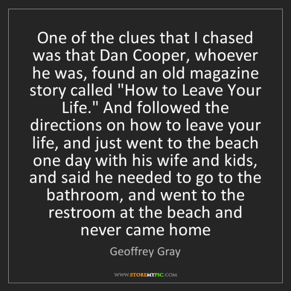 Geoffrey Gray: One of the clues that I chased was that Dan Cooper, whoever...